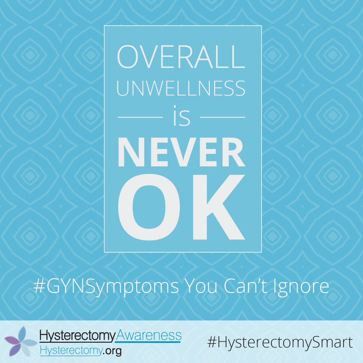 Overall Unwellness is NEVER OK #GYNSymptoms You Can't Ignore #HysterectomySmart