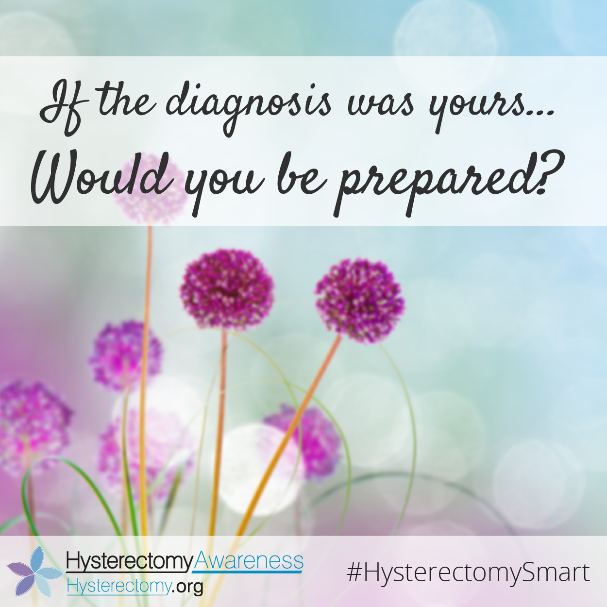 If the diagnosis was yours – Would you be prepared? #HysterectomySmart