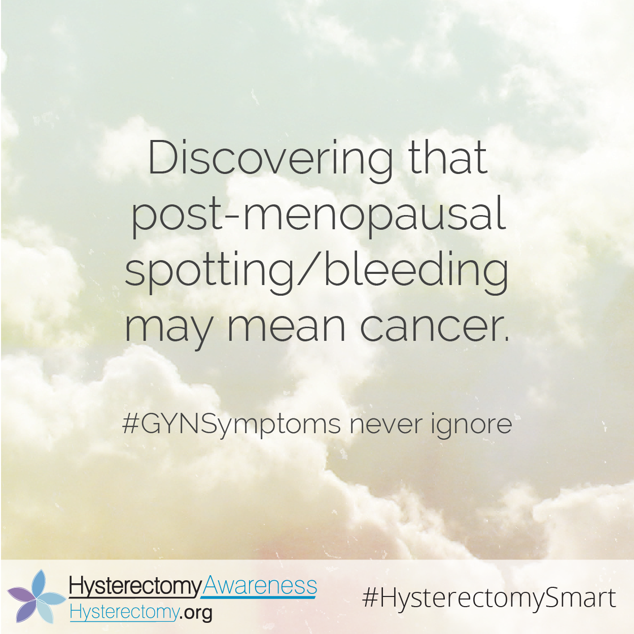 Discovering that post-menopausal spotting/bleeding may mean cancer. #GYNSymptoms never ignore #HysterectomySmart